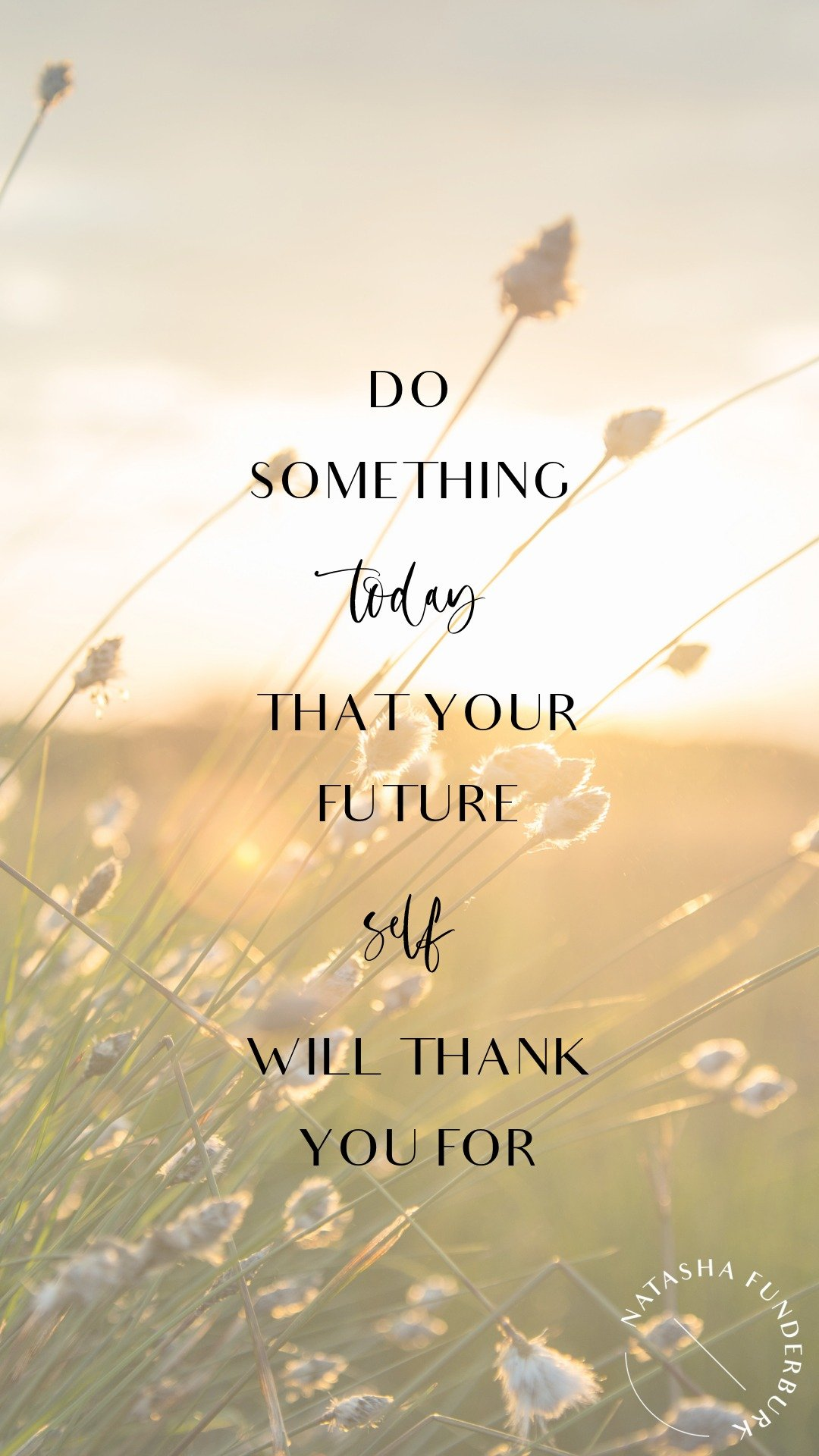 do something today your future self with thank you for