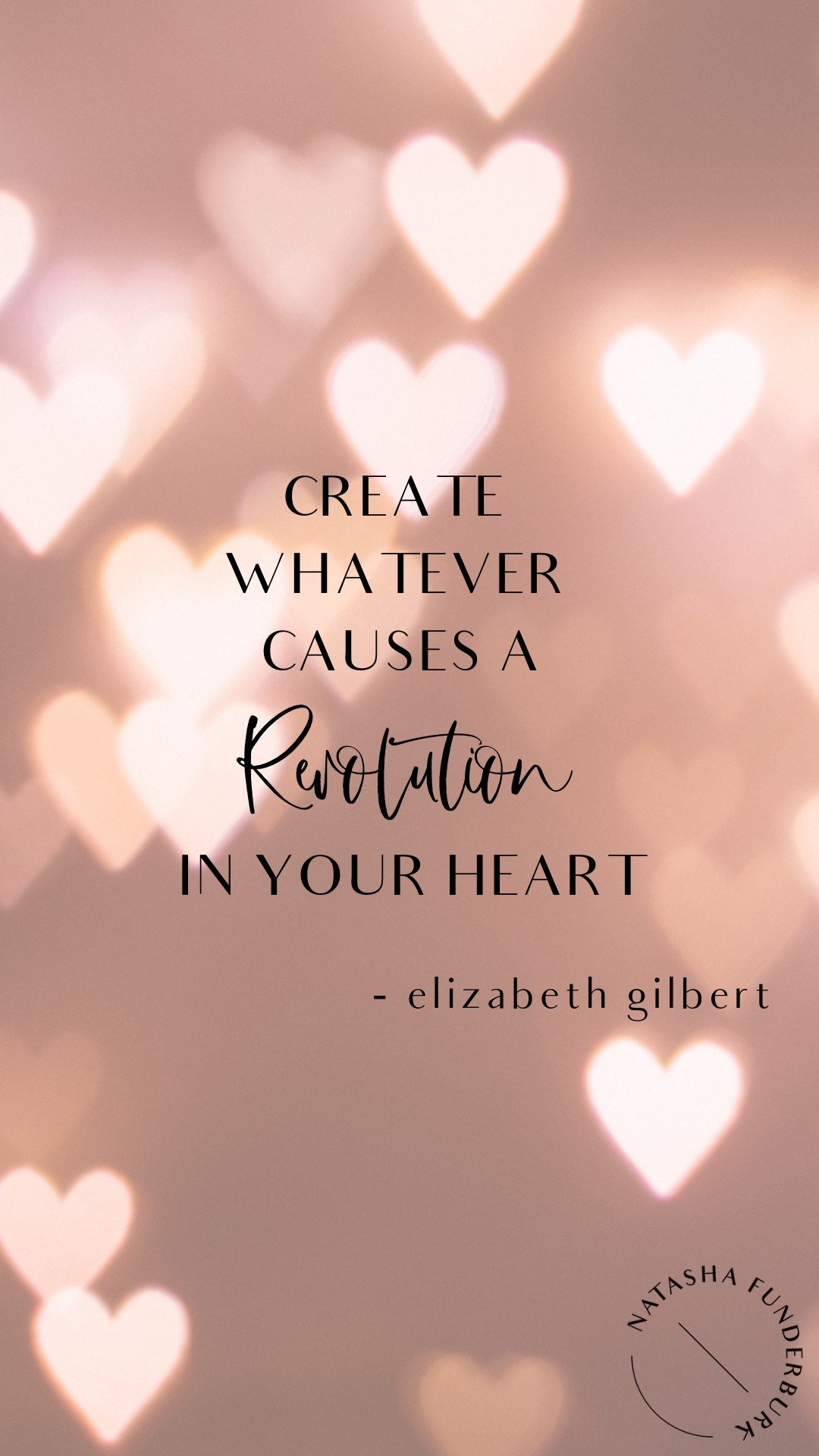 create whatever causes a revolution in your heart elizabeth gilbert